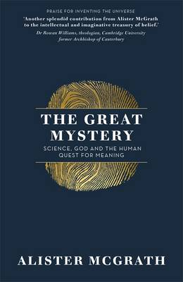 The Great Mystery Science, God and the Human Quest for Meaning by Alister McGrath, DPhil, DD