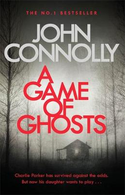 Cover for A Game of Ghosts A Charlie Parker Thriller: 15. From the No. 1 Bestselling Author of A Time of Torment by John Connolly