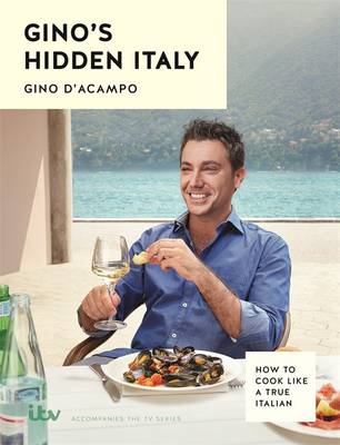 Cover for Gino's Hidden Italy How to Cook Like a True Italian by Gino D'Acampo