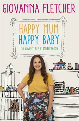 Happy Mum, Happy Baby My Adventures into Motherhood