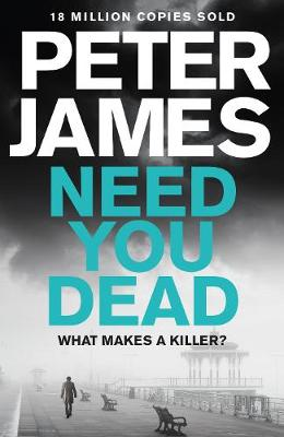 Cover for Need You Dead by Peter James