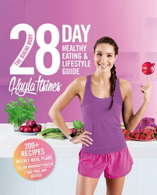 The Bikini Body 28-Day Healthy Eating & Lifestyle Guide 200 Recipes, Weekly Menus, 4-Week Workout Plan by Kayla Itsines