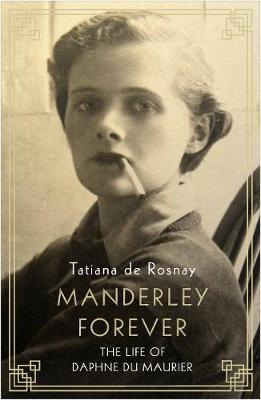 Manderley Forever The Life of Daphne du Maurier
