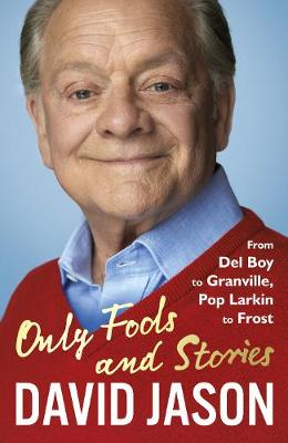 Cover for Only Fools and Stories From Del Boy to Granville, Pop Larkin to Frost by David Jason
