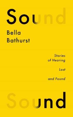 Cover for Sound Stories of Hearing Lost and Found by Bella Bathurst