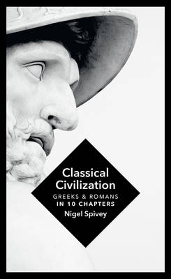 Cover for Classical Civilization A History in Ten Chapters by Nigel Spivey