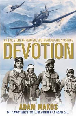 Devotion An Epic True Story of Heroism, Brotherhood and Sacrifice by Adam Makos