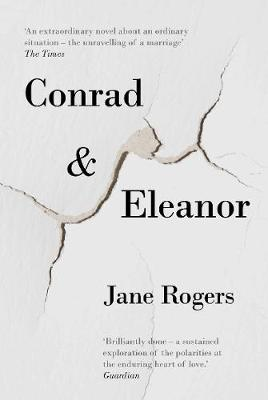 Conrad & Eleanor A Drama of One Couple's Marriage, Love and Family, as They Head Towards Crisis by Jane Rogers