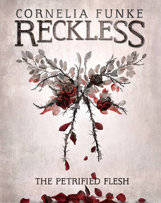 Cover for Reckless I: The Petrified Flesh (Mirrorworld) by Cornelia Funke