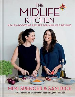 Cover for The Midlife Kitchen Health-Boosting Recipes for Midlife & Beyond by Mimi Spencer