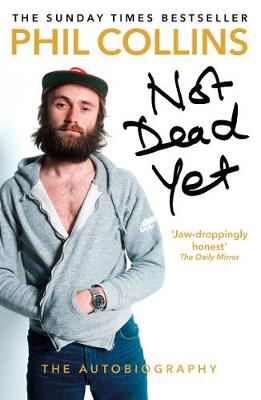 Cover for Not Dead Yet: The Autobiography by Phil Collins