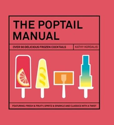 The Poptail Manual Over 90 Frozen Cocktails on a Stick by Hardie Grant Books