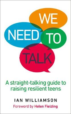 We Need to Talk A Straight-Talking Guide to Raising Resilient Teens by Ian Williamson
