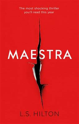 Cover for Maestra The Most Shocking Thriller You'll Read This Year by L. S. Hilton