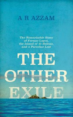 The Other Exile The Story of Fernao Lopes, St Helena and a Paradise Lost by Abdul Rahman Azzam