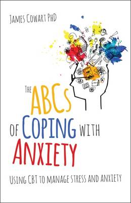 The ABCs of Coping with Anxiety by James Cowart