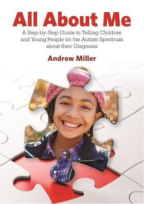 All About Me A Step-by-Step Guide to Telling Children and Young People on the Autism Spectrum about Their Diagnosis