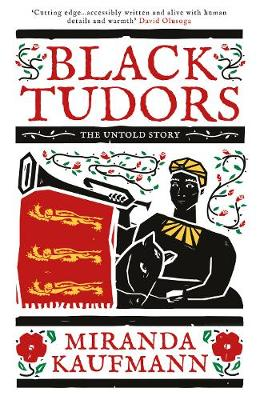 Cover for Black Tudors The Untold Story by Miranda Kaufmann