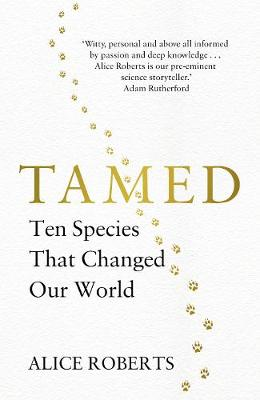 Cover for Tamed Ten Species that Changed our World by Dr. Alice Roberts