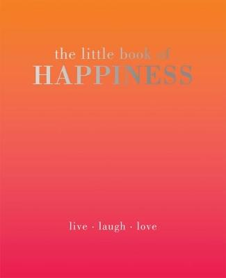 The Little Book of Happiness Live. Laugh. Love by Kim Quadrille