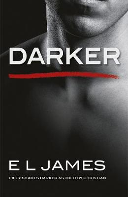 Cover for Darker Fifty Shades Darker as Told by Christian by E L James