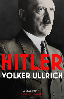 Hitler: A Biography Ascent 1889-1939 by Volker Ullrich
