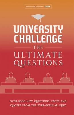 Cover for University Challenge: The Ultimate Questions Over 3000 Brand-New Quiz Questions from the Hit BBC TV Show by Steve Tribe