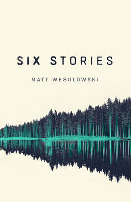 Cover for Six Stories by Matt Wesolowski