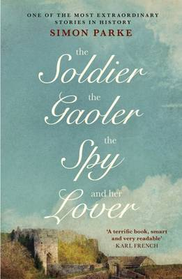 The Soldier, the Gaoler, the Spy and Her Lover by Simon Parke