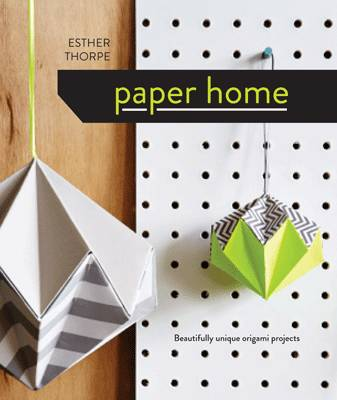 Paper Home Beautifully Unique Origami Projects by Esther Thorpe