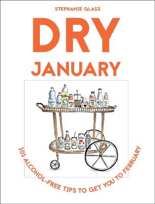 Dry January 101 Alcohol-Free Tips to Get You to February by Stephanie Glass