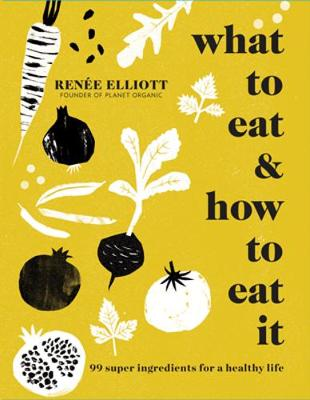 Cover for What to Eat and How to Eat it by Renee Elliott