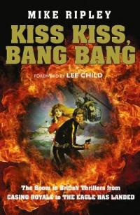 Kiss Kiss, Bang Bang The Boom in British Thrillers from Casino Royale to the Eagle Has Landed by Mike Ripley