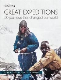 Great Expeditions 50 Journeys That Changed Our World by Mark Steward, Alan Greenwood