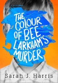 Book Cover for The Colour of Bee Larkham's Murder by Sarah J. Harris