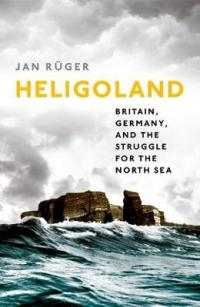 Book Cover for Heligoland Britain, Germany, and the Struggle for the North Sea by Jan Ruger