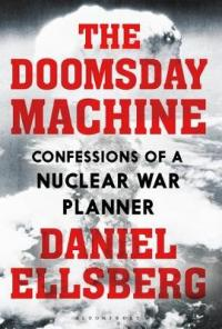 The Doomsday Machine Confessions of a Nuclear War Planner by Daniel Ellsberg