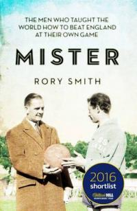Mister The Men Who Gave the World the Game by Rory Smith