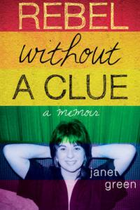 Rebel Without A Clue A Memoir by Janet Green
