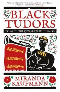 Book Cover for Black Tudors The Untold Story by Miranda Kaufmann