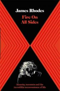Fire on All Sides THE INTERNATIONAL BESTSELLER by James Rhodes