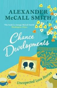 Chance Developments Unexpected Love Stories by Alexander McCall Smith