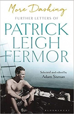 More Dashing Further Letters of Patrick Leigh Fermor