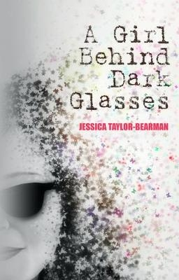 Cover for Girl Behind Dark Glasses by Jessica Taylor-Bearman