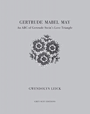 Cover for Gertrude, Mabel, May: An ABC of Gertrude Stein's Love Triangle  by Gwendolyn Leick