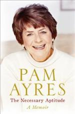 Cover for The Necessary Aptitude : A Memoir by Pam Ayres