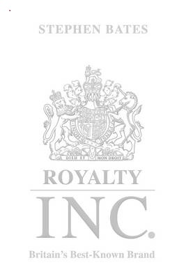 Royalty Inc Britain's Best-Known Brand by Stephen Bates