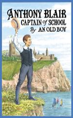 Cover for Anthony Blair, Captain of School by John Morrison