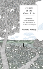 Cover for Dreams of the Good Life The Life of Flora Thompson and the Creation of Lark Rise to Candleford by Richard Mabey