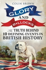 Cover for Glory & B*llocks The Truth Behind Ten Defining Events in British History by Colin Brown